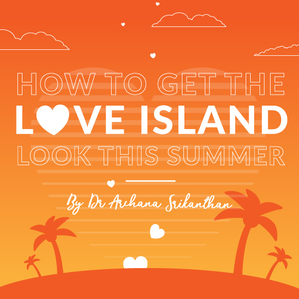 Love island Blog Mobile - How to get the Love Island look this summer