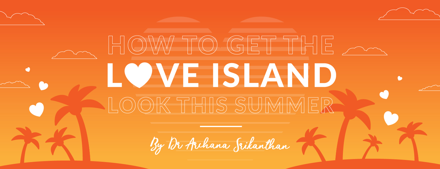 Love island blog web1 - How to get the Love Island look this summer