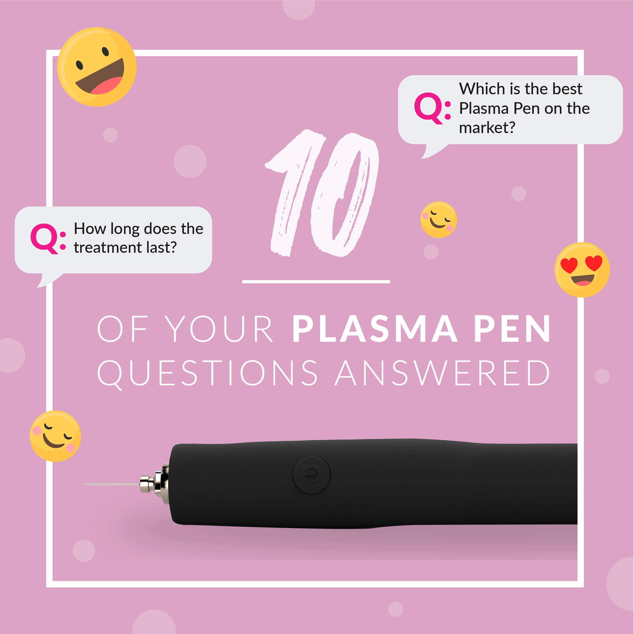 Artboard 25 - 10 of your Plasma Pen questions answered